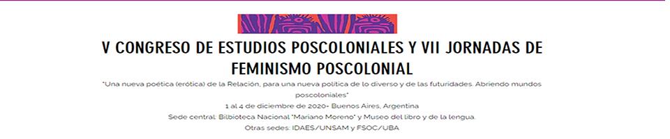 V CONGRESO DE ESTUDIOS POSCOLONIALES Y VII JORNADAS DE FEMINISMO POSCOLONIAL