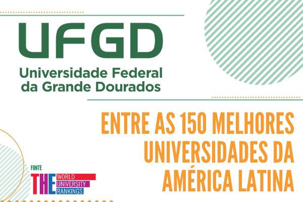 Ranking da revista inglesa THE classifica a UFGD entre as melhores universidades da América Latina